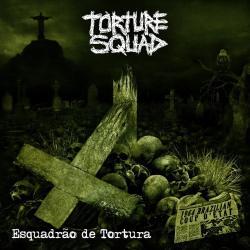 Torture Squad - Esquadrão da Tortura