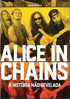 """""""Alice in Chains - A história não revelada"""" - Reprodução da Capa"""